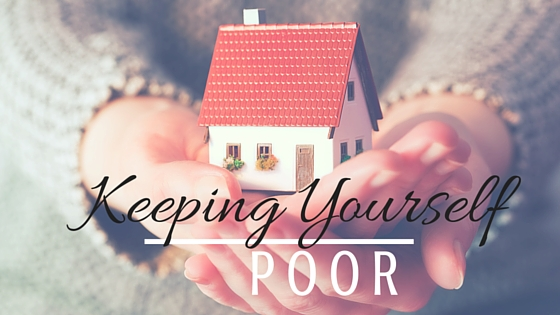 Keeping yourself poor